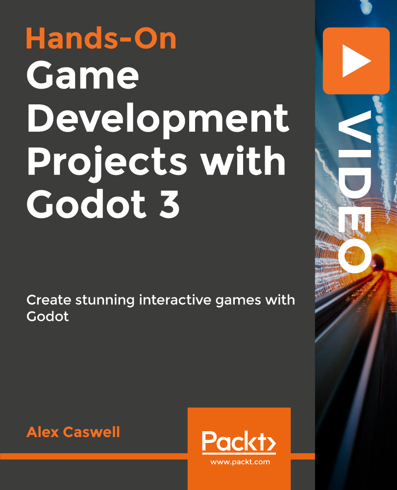 Game Development Projects with Godot 3 [Video]