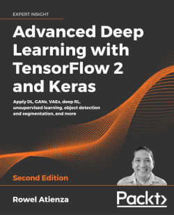 Advanced Deep Learning with TensorFlow 2 and Keras - Second Edition