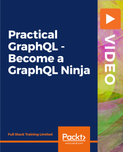 Practical GraphQL - Become a GraphQL Ninja [Video]