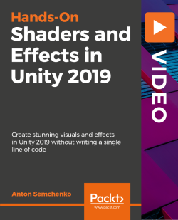 Hands-On Shaders and Effects in Unity 2019 [Video]