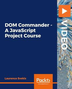 DOM Commander - A JavaScript Project Course [Video]