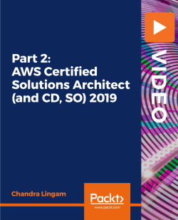 Part 2: AWS Certified Solutions Architect (and CD, SO) 2019 [Video]