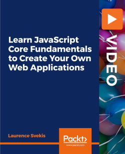 Learn JavaScript Core Fundamentals to Create Your Own Web Applications [Video]