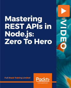 Mastering REST APIs in Node.js: Zero To Hero [Video]