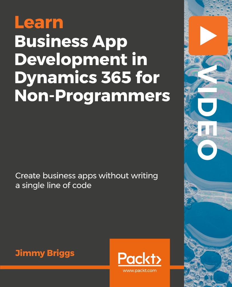 Business App Development in Dynamics 365 for Non-Programmers [Video]
