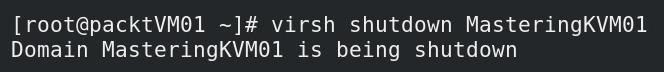 Figure 3.10 – Using the virsh shutdown command