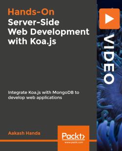 Hands-On Server-Side Web Development with Koa.js [Video]