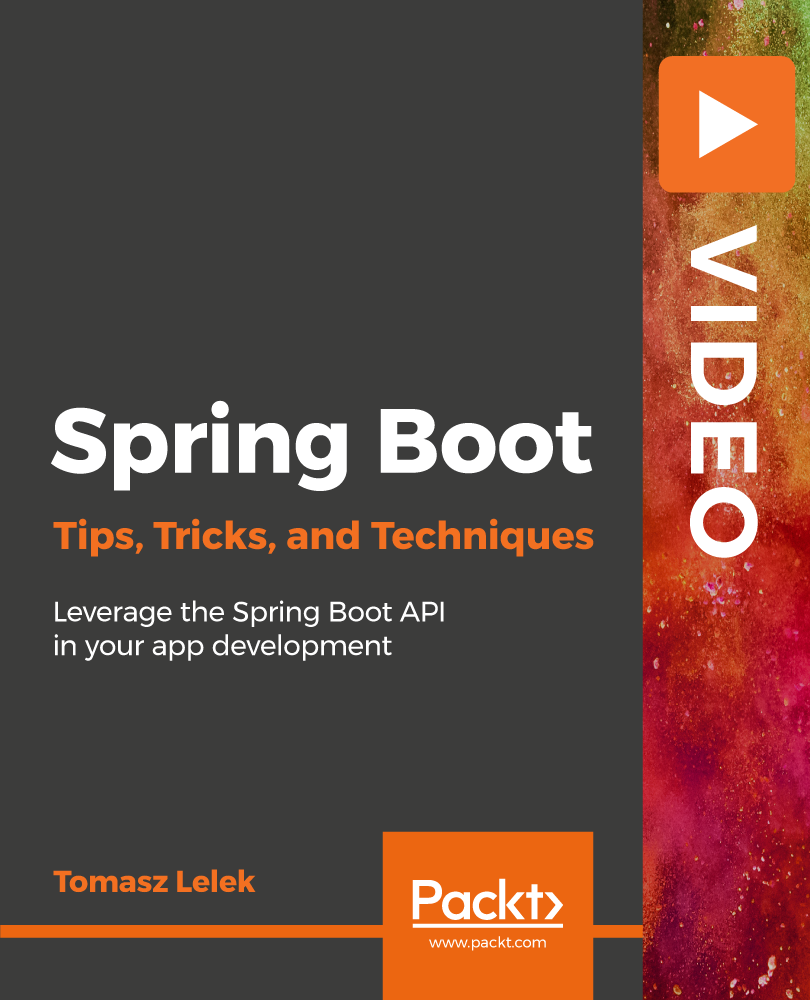 Spring Boot Tips, Tricks, and Techniques [Video]
