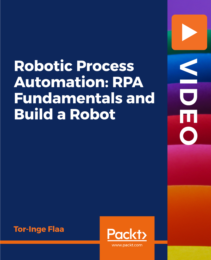 Robotic Process Automation: RPA Fundamentals and Build a Robot [Video]