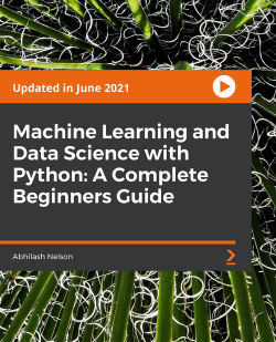 Machine Learning and Data Science with Python: A Complete Beginners Guide [Video]