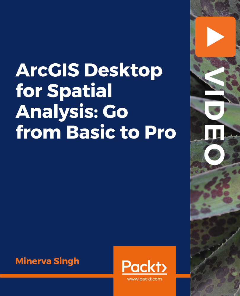 ArcGIS Desktop for Spatial Analysis: Go from Basic to Pro [Video]
