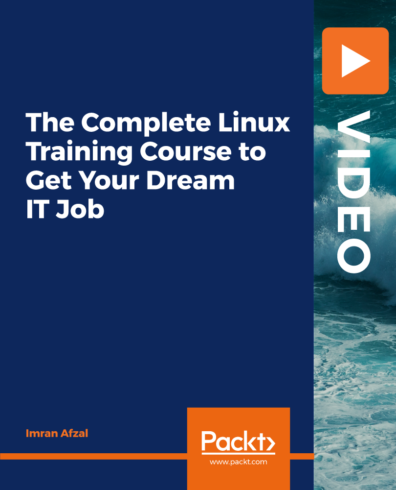 The Complete Linux Training Course to Get Your Dream IT Job [Video]