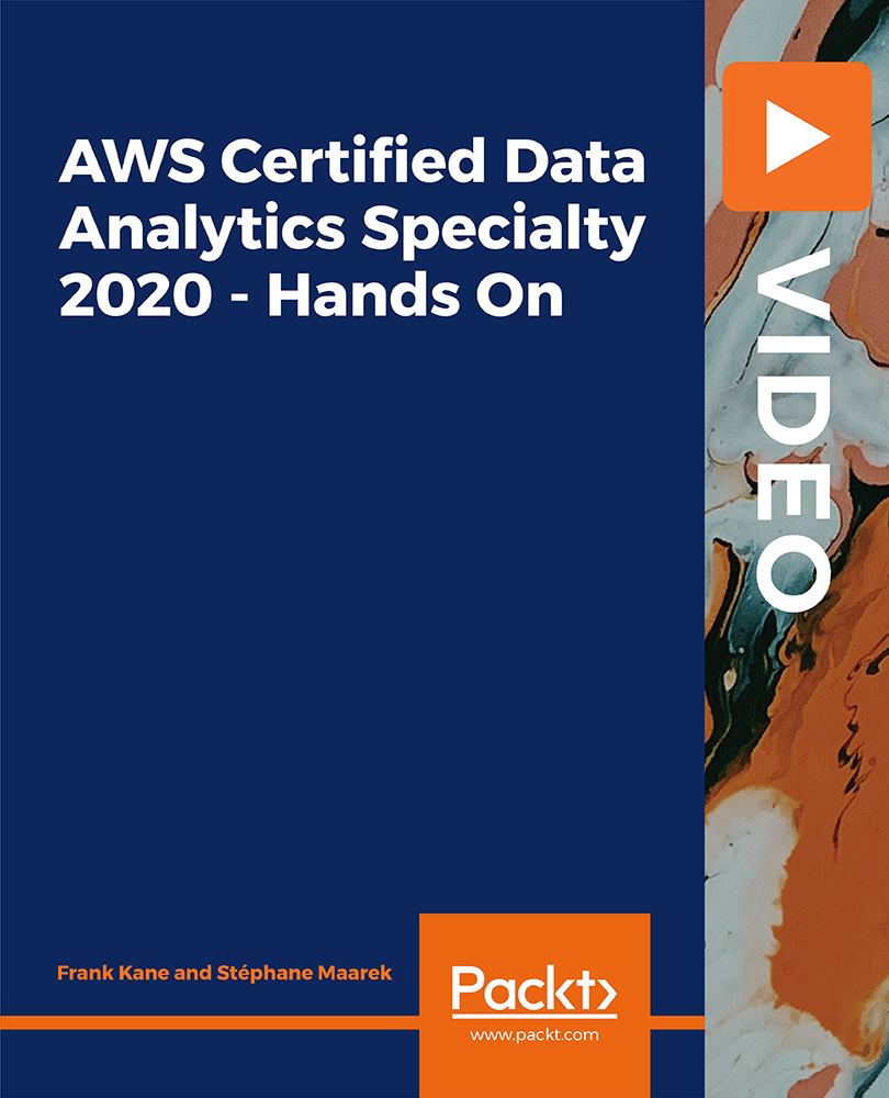 AWS Certified Data Analytics Specialty 2020 - Hands On [Video]
