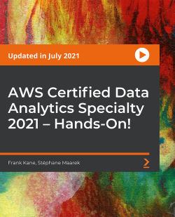 AWS Certified Big Data Specialty 2019 - In Depth and Hands On! [Video]