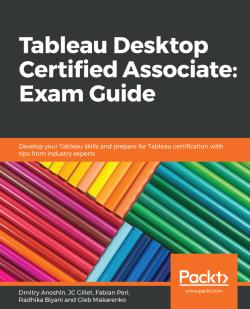 Tableau Desktop Certified Associate: Exam Guide