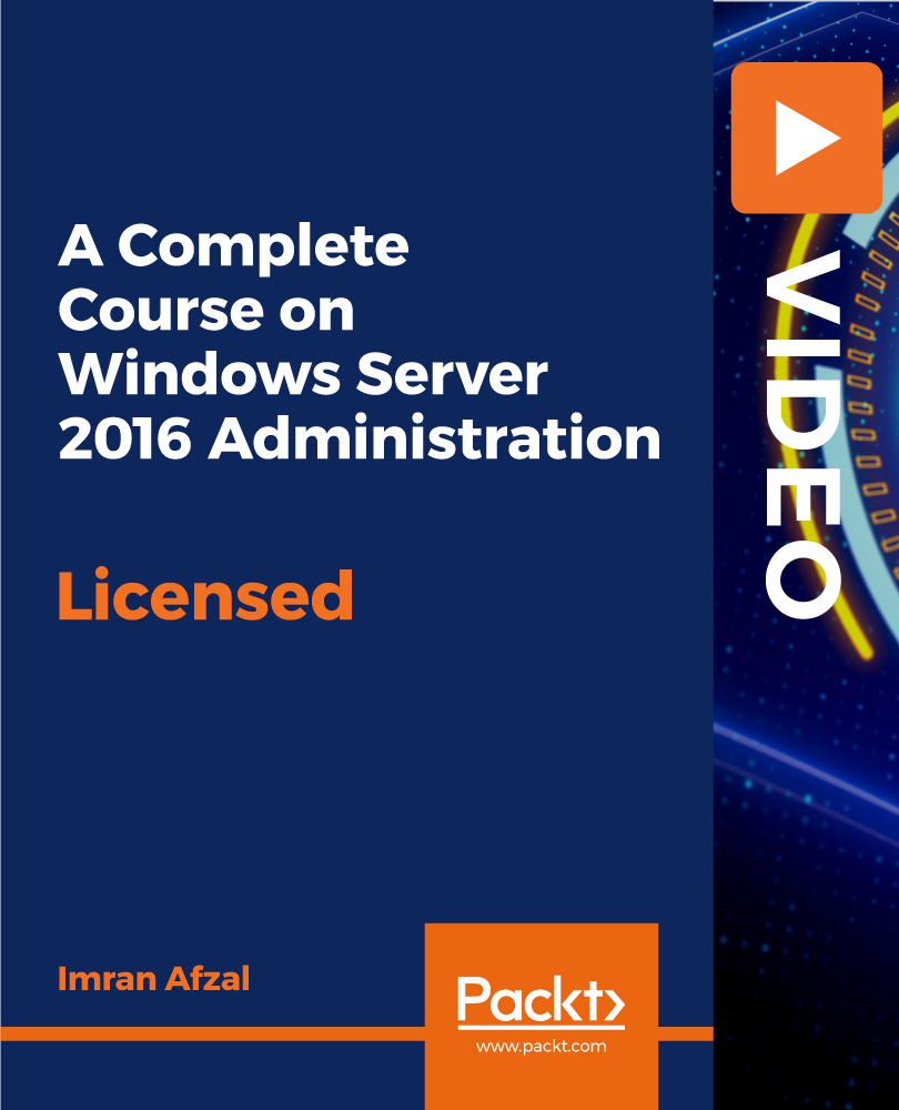 A Complete Course on Windows Server 2016 Administration [Video]