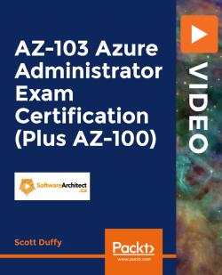 AZ-103 Azure Administrator Exam Certification (Plus AZ-100) [Video]