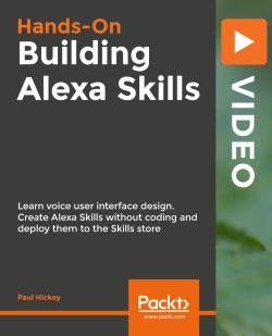 Hands-on Building Alexa Skills [Video]