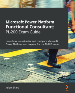 Microsoft Power Platform Functional Consultant: PL-200 Exam Guide