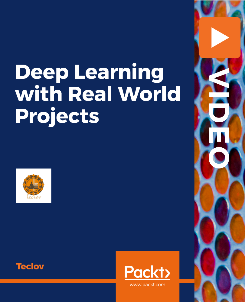 Deep Learning with Real World Projects [Video]
