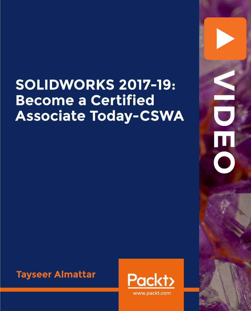 SOLIDWORKS 2017-19: Become a Certified Associate Today-CSWA [Video]
