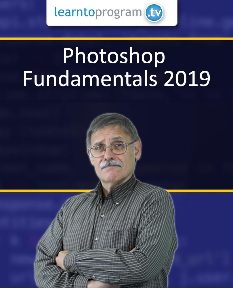Photoshop Fundamentals 2019 [Video]