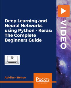 Deep Learning and Neural Networks using Python - Keras: The Complete Beginners Guide [Video]