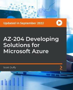 AZ-203 Developing Solutions for Microsoft Azure Exam Prep [Video]