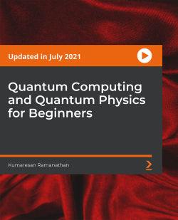 QC101 Quantum Computing and Quantum Physics for Beginners [Video]