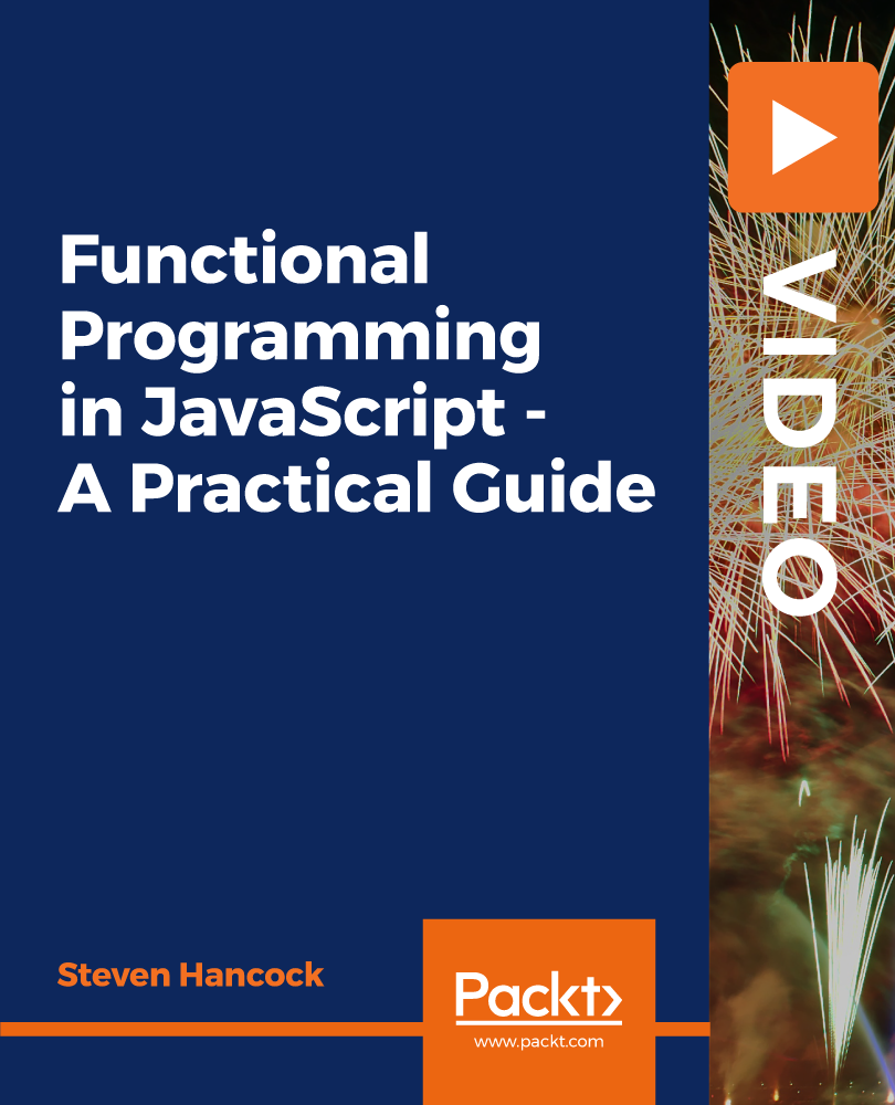 Functional Programming in JavaScript - A Practical Guide [Video]