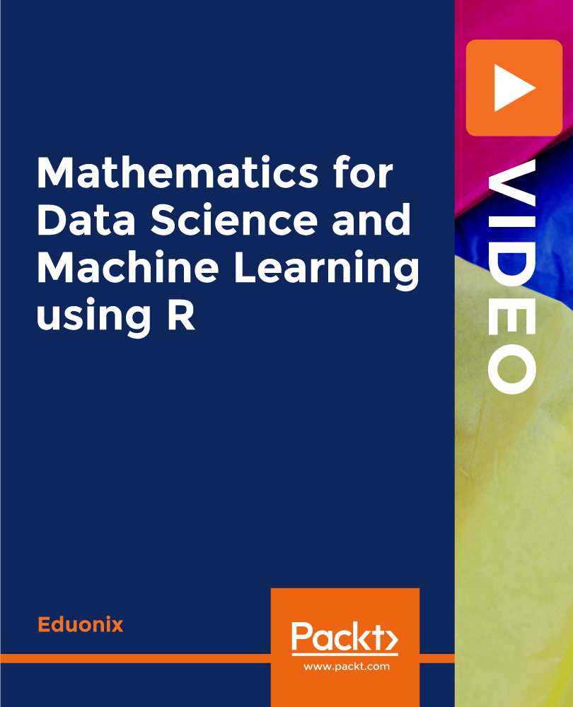 Mathematics for Data Science and Machine Learning using R [Video]