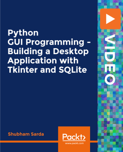 Python GUI Programming - Building a Desktop Application with Tkinter and SQLite [Video]