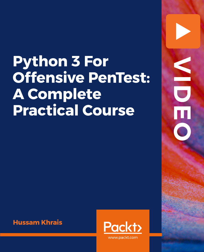 Python 3 For Offensive PenTest: A Complete Practical Course [Video]