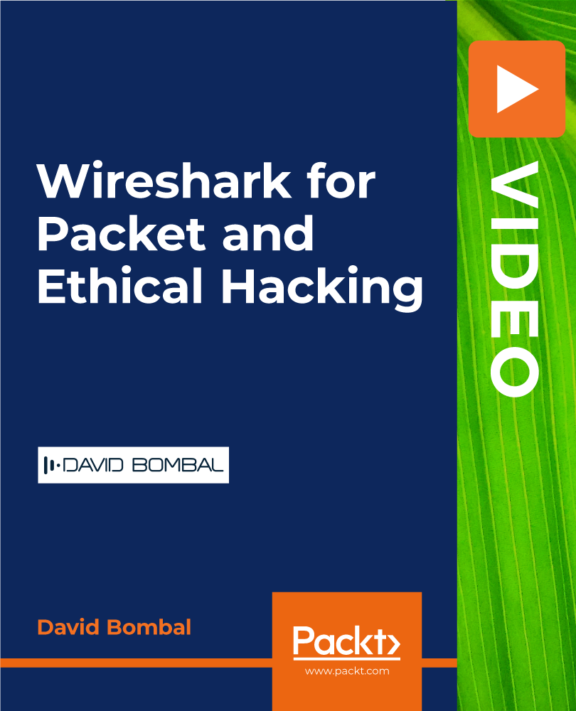 Wireshark for Packet Analysis and Ethical Hacking [Video]