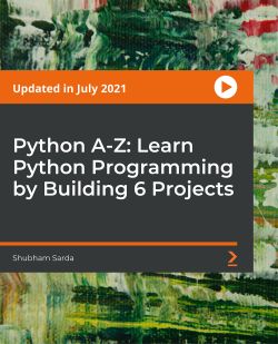 Python A-Z: Learn Python Programming by Building 6 Projects [Video]