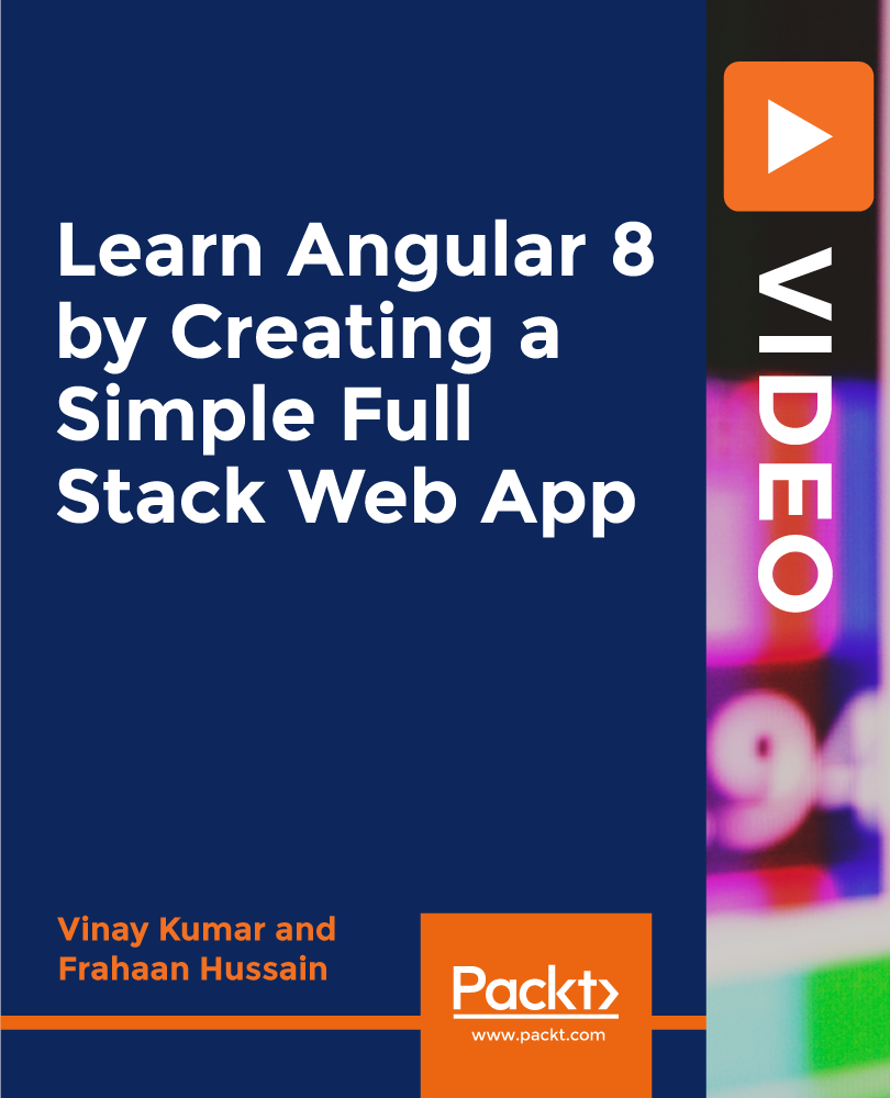 Learn Angular 8 by Creating a Simple Full Stack Web App [Video]