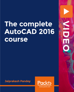 The complete AutoCAD 2016 course [Video]
