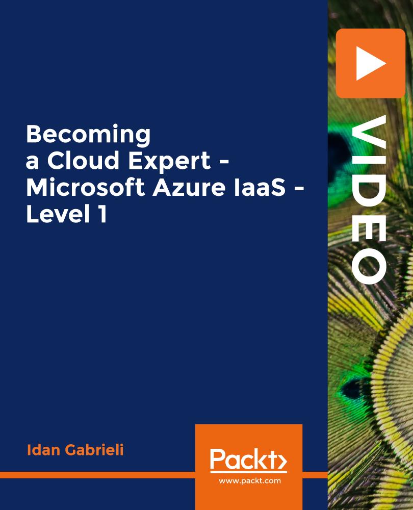 Becoming a Cloud Expert - Microsoft Azure IaaS - Level 1 [Video]