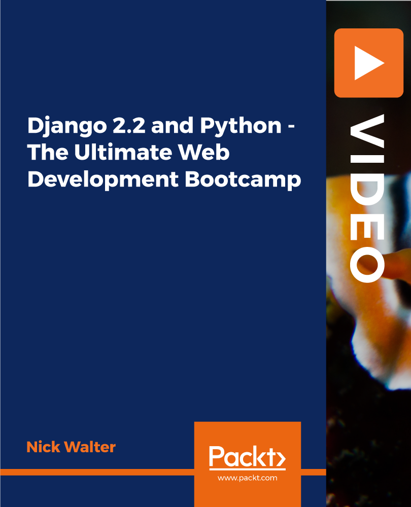 Django 2 2 and Python - The Ultimate Web Development Bootcamp [Video]