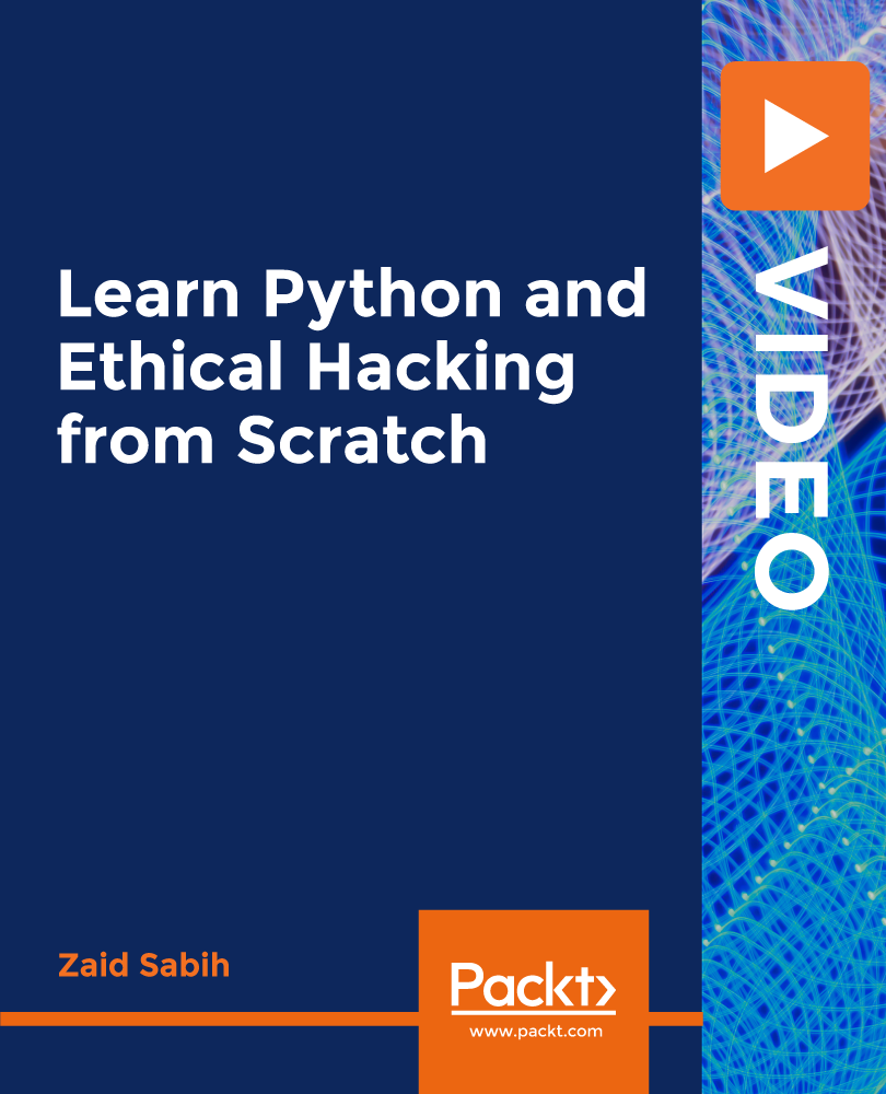 Learn Python and Ethical Hacking from Scratch [Video]
