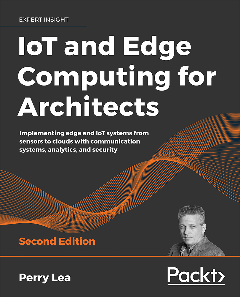 IoT and Edge Computing for Architects - Second Edition