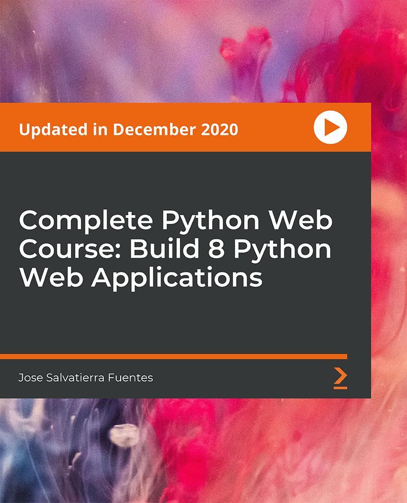 Complete Python Web Course: Build 8 Python Web Apps [Video]