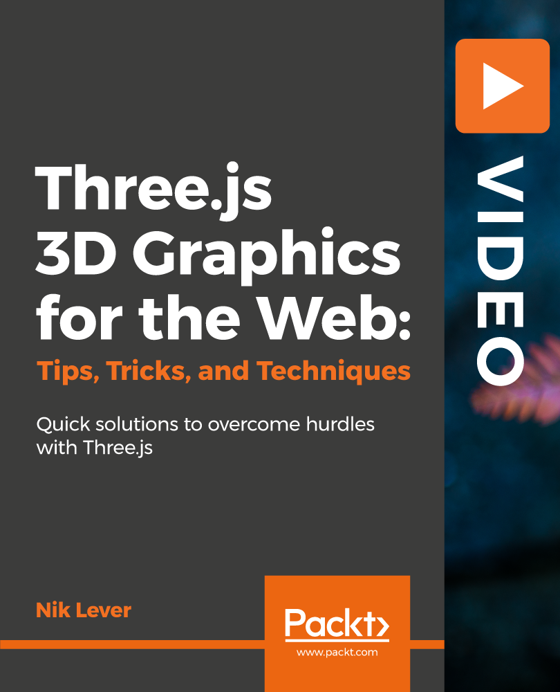 Three.js 3D Graphics for the Web: Tips, Tricks, and Techniques [Video]