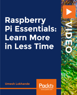 Raspberry Pi Essentials: Learn More in Less Time [Video]