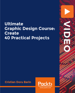Ultimate Graphic Design Course: Create 40 Practical Projects [Video]