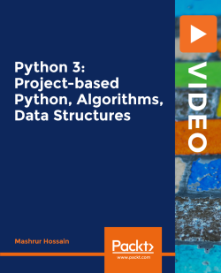 Python 3: Project-based Python, Algorithms, Data Structures [Video]