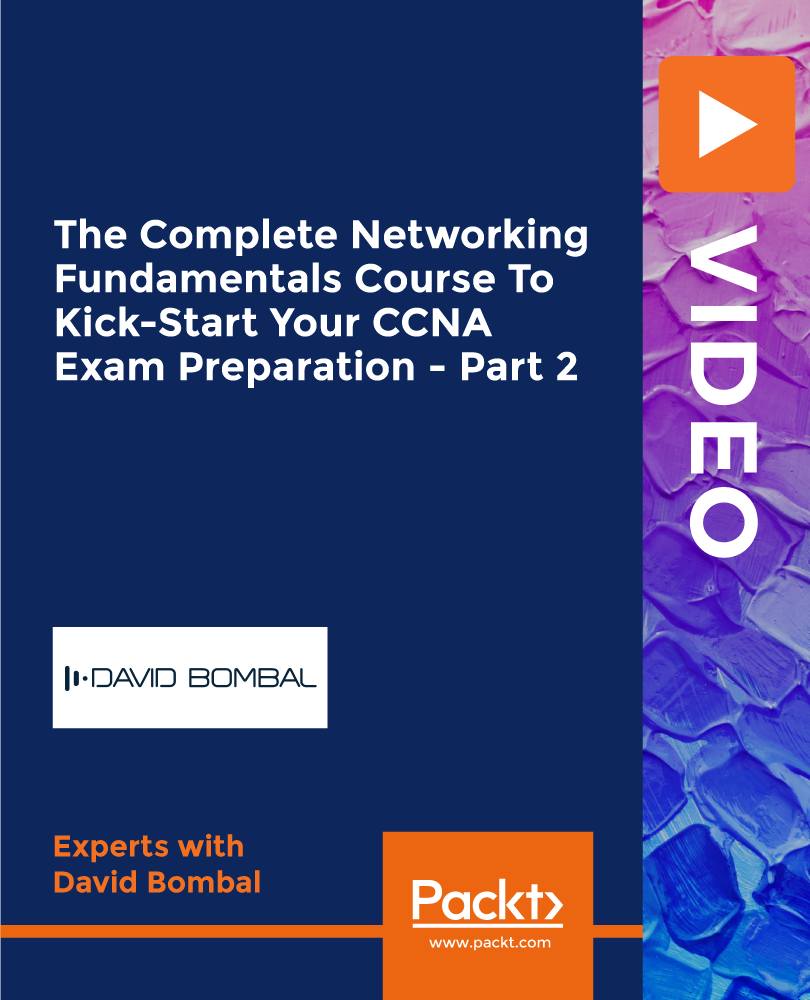 The Complete Networking Fundamentals Course To Kick-Start Your CCNA Exam Preparation - Part 2 [Video]