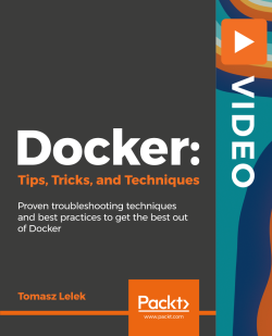 Docker: Tips, Tricks, and Techniques [Video]