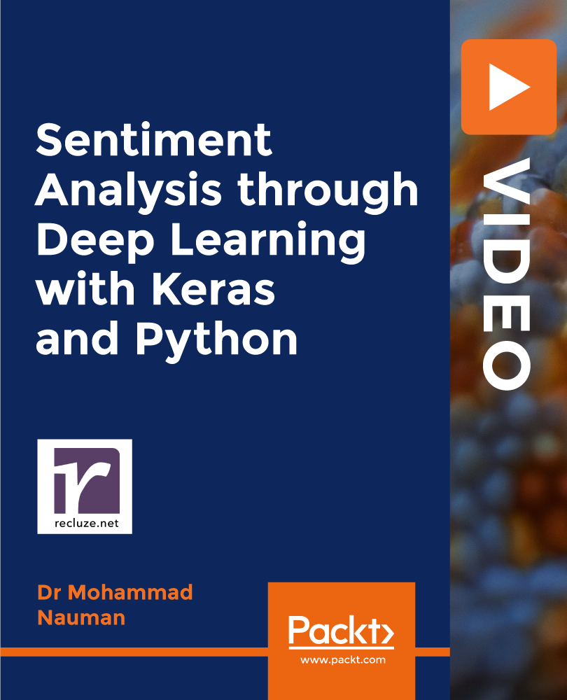 Sentiment Analysis through Deep Learning with Keras and Python [Video]