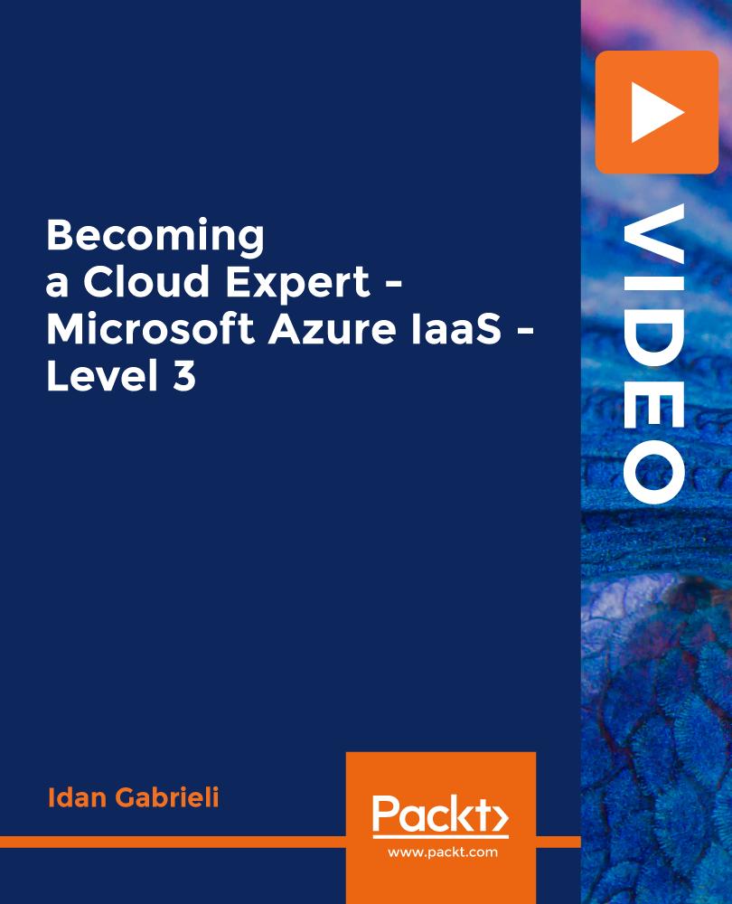 Becoming a Cloud Expert - Microsoft Azure IaaS - Level 3 [Video]